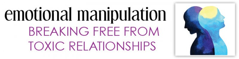 Emotional Manipulation: Breaking Free From Toxic Relationships